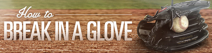 WHY IS IT IMPORTANT TO BREAK IN YOUR BASEBALL GLOVE